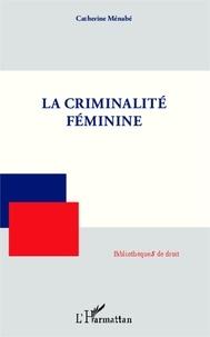 Catherine Ménabé - La criminalité féminine.
