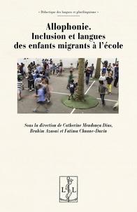 Catherine Mendonça Dias et Brahim Azaoui - Allophonie - Inclusion et langues des enfants migrants à l'école.