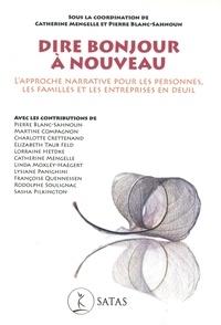 Catherine Mengelle et Pierre Blanc-Sahnoun - Dire bonjour à nouveau - L'approche narrative pour les personnes, les familles et les entreprises en deuil.