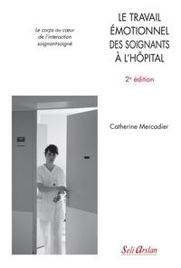 Catherine Mercadier - Le travail émotionnel des soignants à l'hôpital - Le corps au coeur de l'interaction soignant-soigné.
