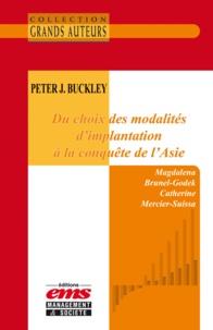 Catherine Mercier-Suissa et Magdalena Brunel-Godek - Peter J. Buckley - Du choix des modalités d'implantation à la conquête de l'Asie.