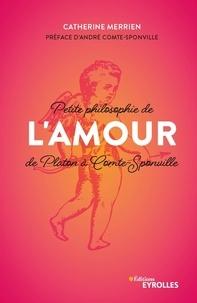 Catherine Merrien - Petite philosophie de l'amour, de Platon à Comte-Sponville.