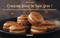 Catherine Méry - Craquez pour le foie gras ! - Des terrines les plus classiques aux macarons les plus surprenants.