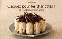 Catherine Méry - Craquez pour les charlottes ! - 30 recettes sucrées et salées.