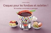 Catherine Méry - Craquez pour les fondues et raclettes ! - 30 recettes conviviales à partager.