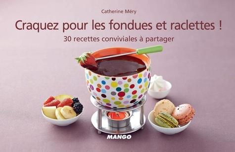 Craquez pour les fondues et raclettes !. 30 recettes conviviales à partager