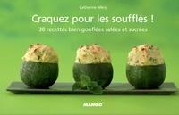 Catherine Méry et Pierre Desgrieux - Craquez pour les soufflés ! - 30 recettes bien gonflées salées et sucrées.