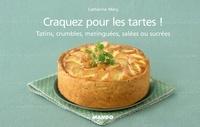 Catherine Méry - Craquez pour les tartes ! Tatins, crumbles, meringuées, salées ou sucrées.