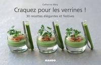 Catherine Méry et Pierre Desgrieux - Craquez pour les verrines ! - 30 recettes élégantes et festives.