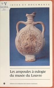 Catherine Metzger et  Département des antiquités gre - Les ampoules à eulogie du Musée du Louvre.