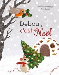 Catherine Metzmeyer et Anja Klauss - Debout, c'est Noël.