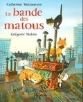 Catherine Metzmeyer et Grégoire Mabire - La bande des matous.