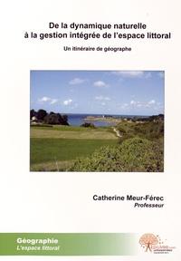De la dynamique naturelle à la gestion intégrée de l'espace littoral- Un itinéraire de géographe - Catherine Meur-Férec | Showmesound.org