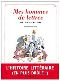 Catherine Meurisse - Mes hommes de lettres - Petit précis de littérature française.