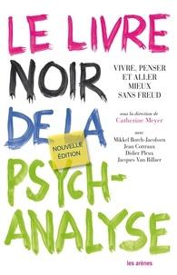 Catherine Meyer - Le livre noir de la psychanalyse - Vivre, penser et aller mieux sans Freud.