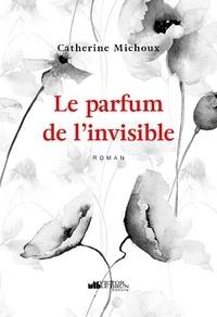 Catherine Michoux - Le parfum de l'invisible.