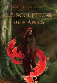 Catherine Michoux - Le sculpteur des âmes.