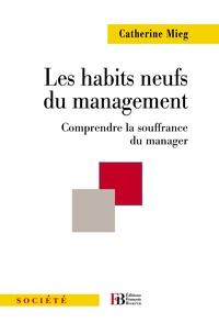 Catherine Mieg - Les habits neufs du management - Comprendre la souffrance du manager.