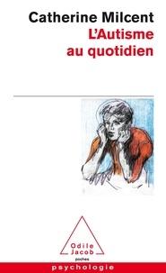 Catherine Milcent - L'autisme au quotidien.