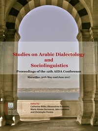 Catherine Miller et Alexandrine Barontini - Studies on Arabic Dialectology and Sociolinguistics - Proceedings of the 12th International Conference of AIDA held in Marseille from May 30th to June 2nd 2017.