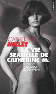 Catherine Millet - La vie sexuelle de Catherine M. - Précédé de Pourquoi et comment.