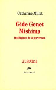 Catherine Millot - Gide, Genet, Mishima - Intelligence de la perversion.