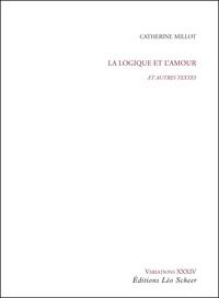 Catherine Millot - La logique et l'amour - Et autres textes.