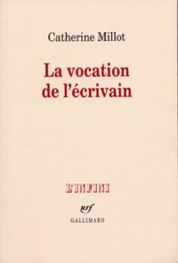 Catherine Millot - La vocation de l'écrivain.