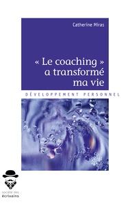 "Catherine Miras - ""Le coaching"" a transformé ma vie - Rien n'arrive par hasard...."