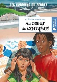 Catherine Missonnier - Au coeur du complot (Les gardiens du secret, T2).