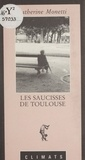 Catherine Monetti - Les saucisses de Toulouse.