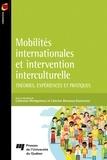 Catherine Montgomery et Caterine Bourassa-Dansereau - Mobilités internationales et intervention interculturelle - Théories, expériences et pratiques.