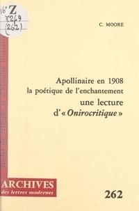 """Catherine Moore et Michel Minard - Apollinaire en 1908, la poétique de l'enchantement - Une lecture d'""""Onirocritique""""."""
