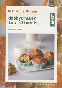 Catherine Moreau - Déshydrater les aliments - Techniques et recettes.