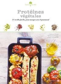Catherine Moreau et Florence Solsona - Protéines végétales - 50 recettes faciles, pour manger sain et gourmand.