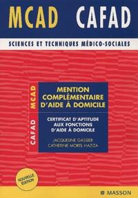 Catherine Morel-Haziza et Jacqueline Gassier - MCAD, CAFAD - Mentions Complémentaire d'Aide à Domicile, Certificat d'Aptitude aux Fonctions d'Aide à Domicile, 3ème édition.