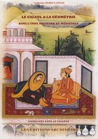 Le calcul & la géométrie dans l'inde ancienne et médiévale - Catherine Morice-Singh |