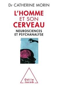Téléchargez des livres gratuits en ligne au format pdf L'Homme et son cerveau  - Neurosciences et psychanalyse par Catherine Morin  9782738135322 in French