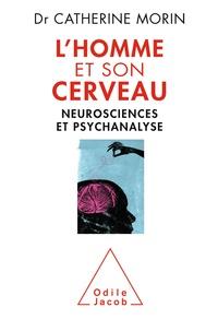 Catherine Morin - L'Homme et son cerveau - Neurosciences et psychanalyse.