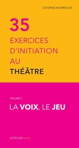 Catherine Morisson - La trente-cinq exercices d'initiation au théâtre.