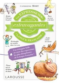 Catherine Mory et Tiphaine Desmoulière - Les expressions les plus extravagantes de la langue française.