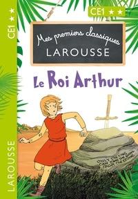 Catherine Mory - Mes premiers classiques LAROUSSE Le Roi Arthur.