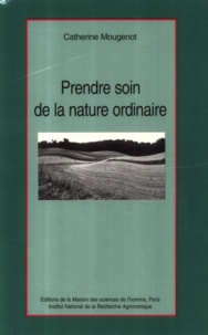 Catherine Mougenot - Prendre soin de la nature ordinaire.