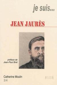 Catherine Moulin - Je suis... Jean Jaurès.