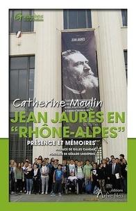 """Catherine Moulin - Jean Jaurès en """"Rhône-Alpes"""" - Présence et mémoires."""