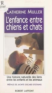 Catherine Muller et Alexandre Wickham - L'enfance entre chiens et chats - Une histoire naturelle des liens entre les enfants et les animaux.