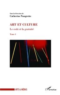 Catherine Naugrette - Le coût et la gratuité - Tome 1, Art et culture.