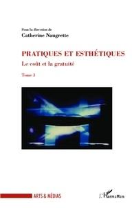 Catherine Naugrette - Le coût et la gratuité - Tome 3, Pratiques et esthétiques.
