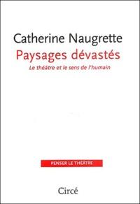 Catherine Naugrette - Paysages dévastés - Le théâtre et le sens de l'humain.