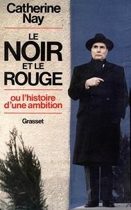 Catherine Nay - Le Noir et le Rouge - ou l'histoire d'une ambition.